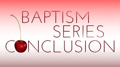 Closing comments on our series about water baptism.