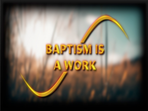 Baptism is not a work. It can't be because it is a command.