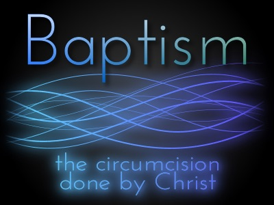 Baptism is where the circumcision done by Christ happens.