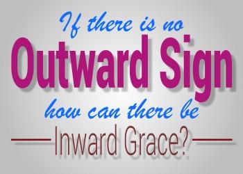 Baptism is not an outward sign of an inward grace.